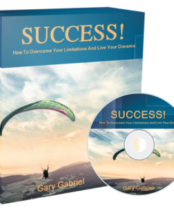 Success! How To Overcome Your Limitations And Live Your Dreams